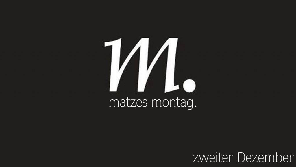 Matzes Montag